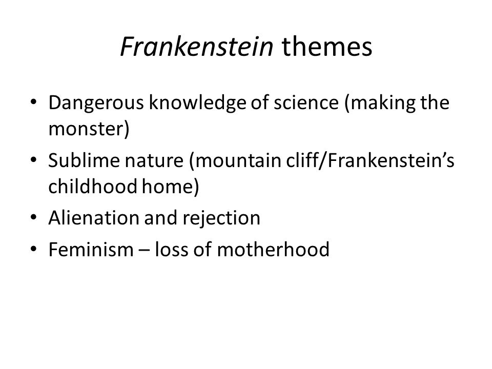 Frankenstein themes Dangerous knowledge of science (making the monster) Sublime nature (mountain cliff/Frankenstein's childhood home)
