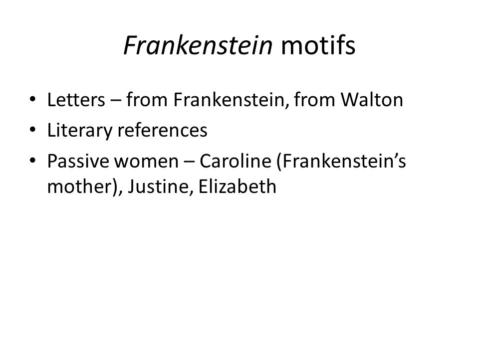 Frankenstein motifs Letters – from Frankenstein, from Walton