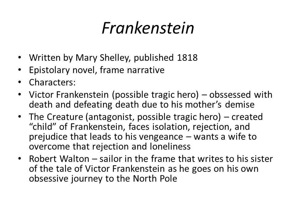 Frankenstein Written by Mary Shelley, published 1818