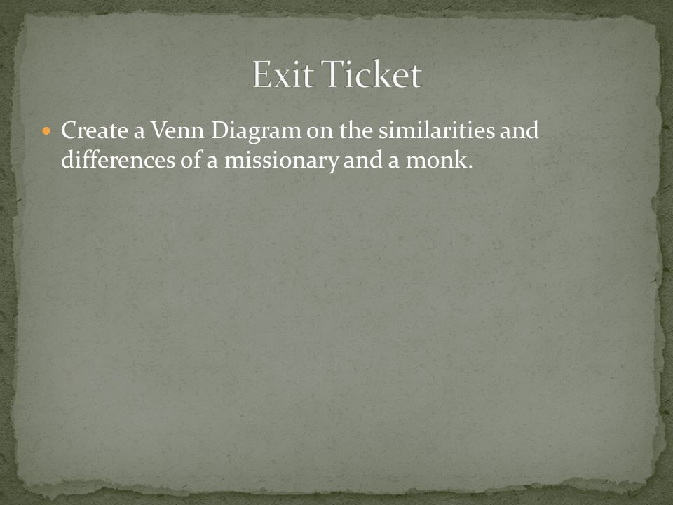 Exit Ticket Create a Venn Diagram on the similarities and differences of a missionary and a monk.