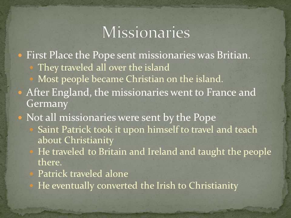 Missionaries First Place the Pope sent missionaries was Britian.