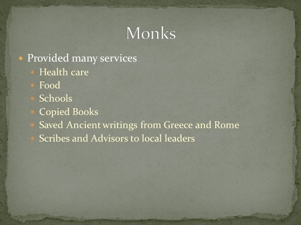 Monks Provided many services Health care Food Schools Copied Books