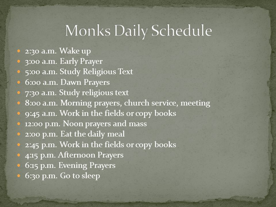 Monks Daily Schedule 2:30 a.m. Wake up 3:00 a.m. Early Prayer
