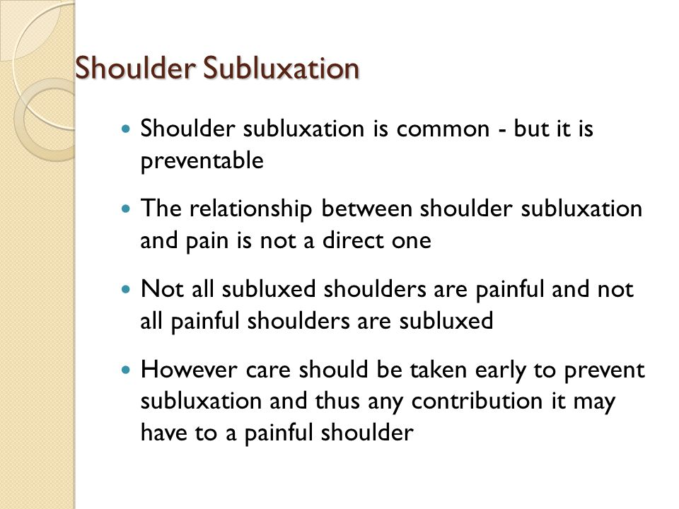 Shoulder Subluxation Shoulder subluxation is common - but it is preventable.