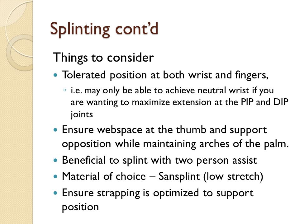 Splinting cont'd Things to consider