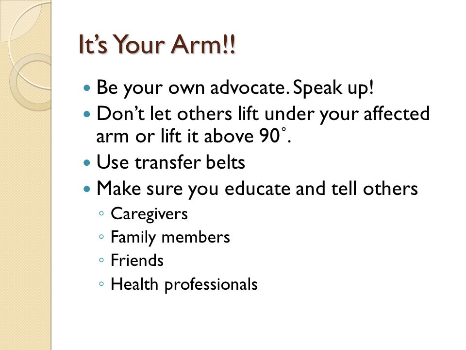 It's Your Arm!! Be your own advocate. Speak up!