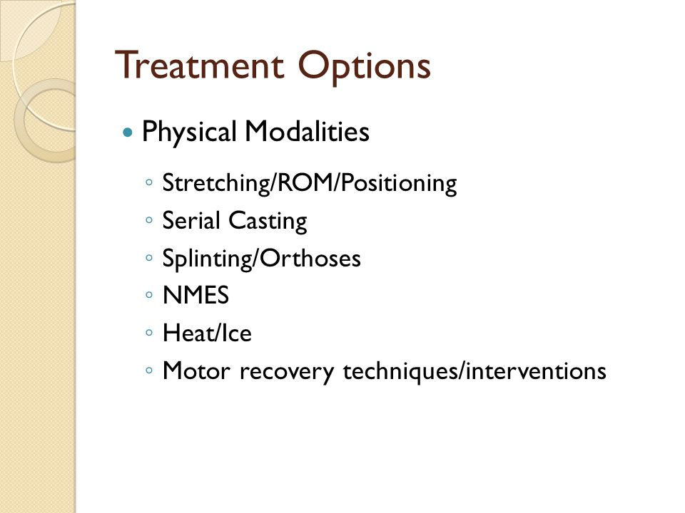 Treatment Options Physical Modalities Stretching/ROM/Positioning