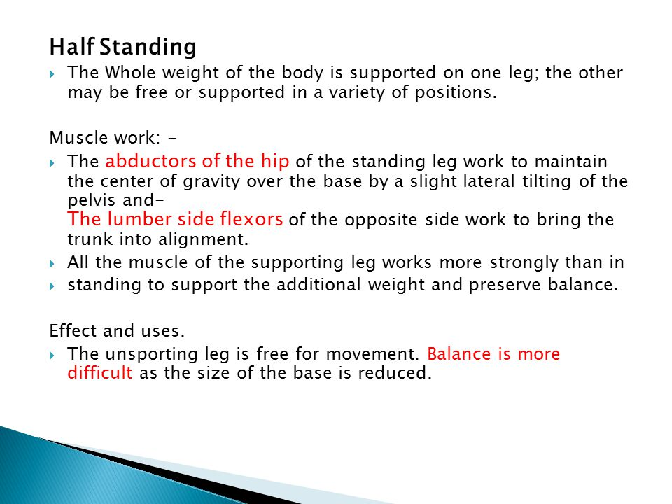 Half Standing The Whole weight of the body is supported on one leg; the other may be free or supported in a variety of positions.