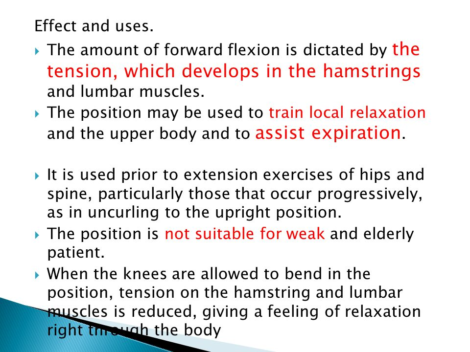 Effect and uses. The amount of forward flexion is dictated by the tension, which develops in the hamstrings and lumbar muscles.