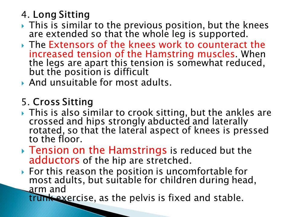 4. Long Sitting This is similar to the previous position, but the knees are extended so that the whole leg is supported.