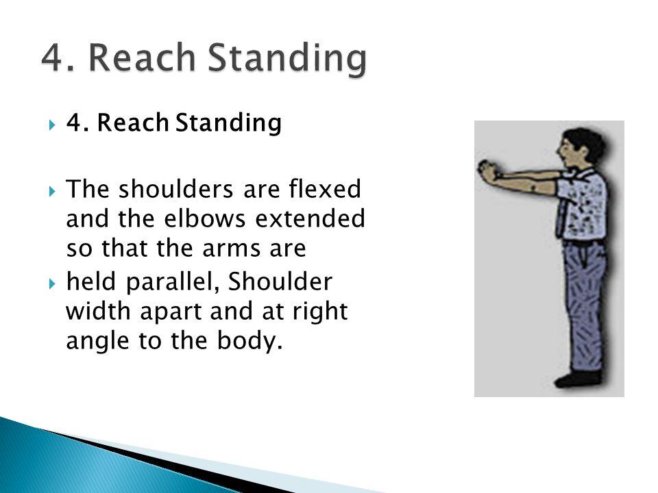 4. Reach Standing 4. Reach Standing