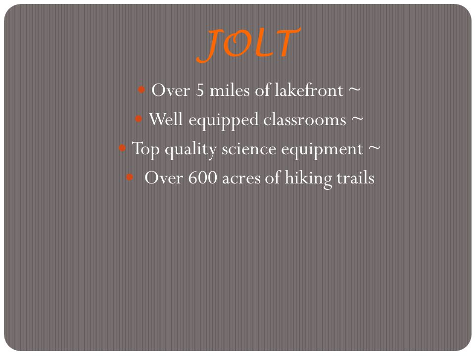 JOLT Over 5 miles of lakefront ~ Well equipped classrooms ~