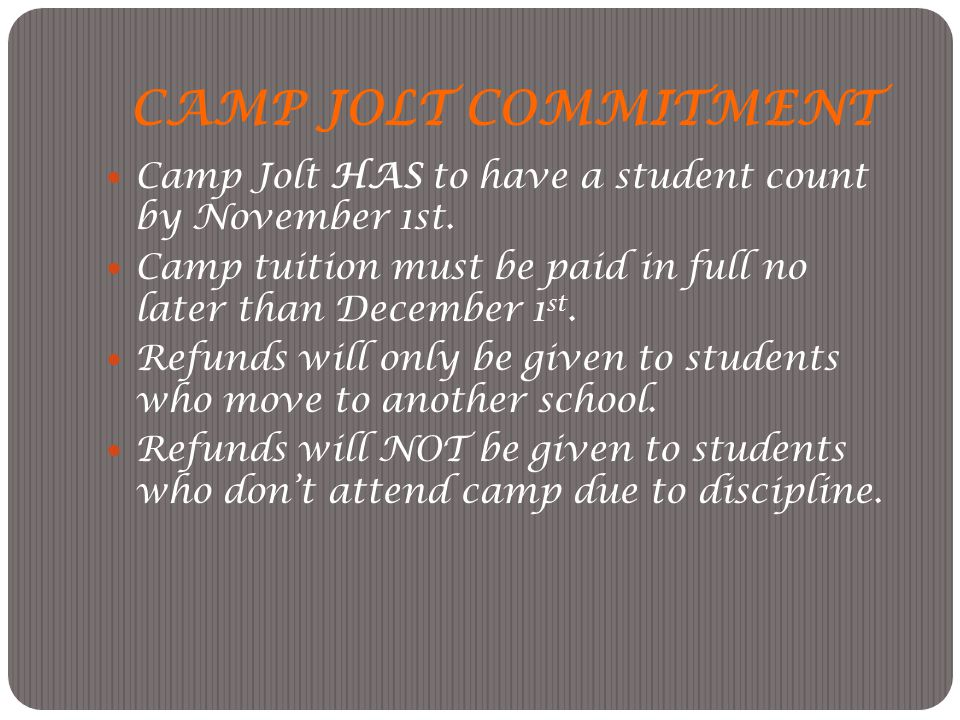CAMP JOLT COMMITMENT Camp Jolt HAS to have a student count by November 1st. Camp tuition must be paid in full no later than December 1st.