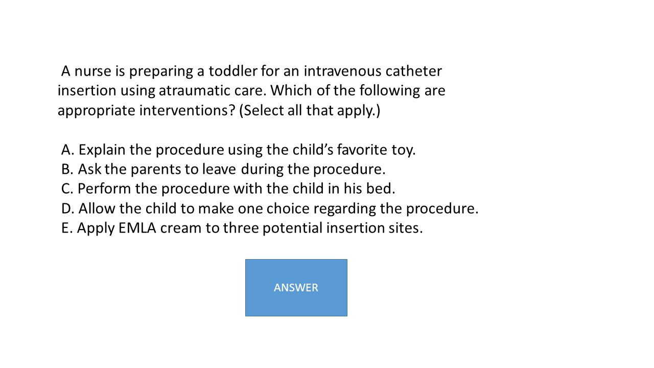 A. Explain the procedure using the child's favorite toy.