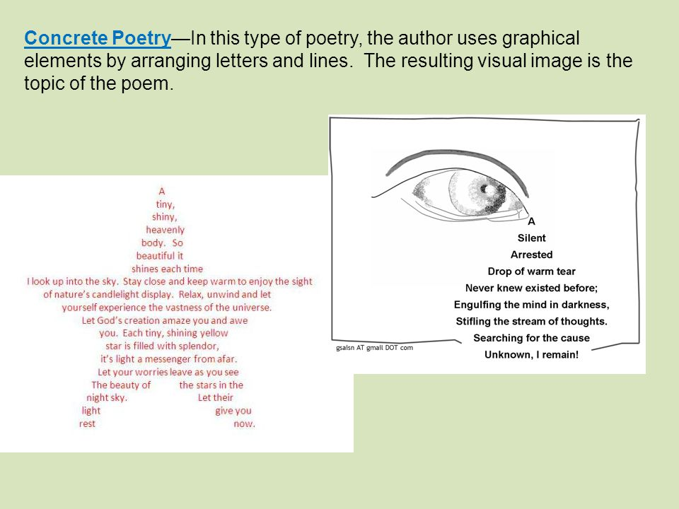 Concrete Poetry—In this type of poetry, the author uses graphical elements by arranging letters and lines.