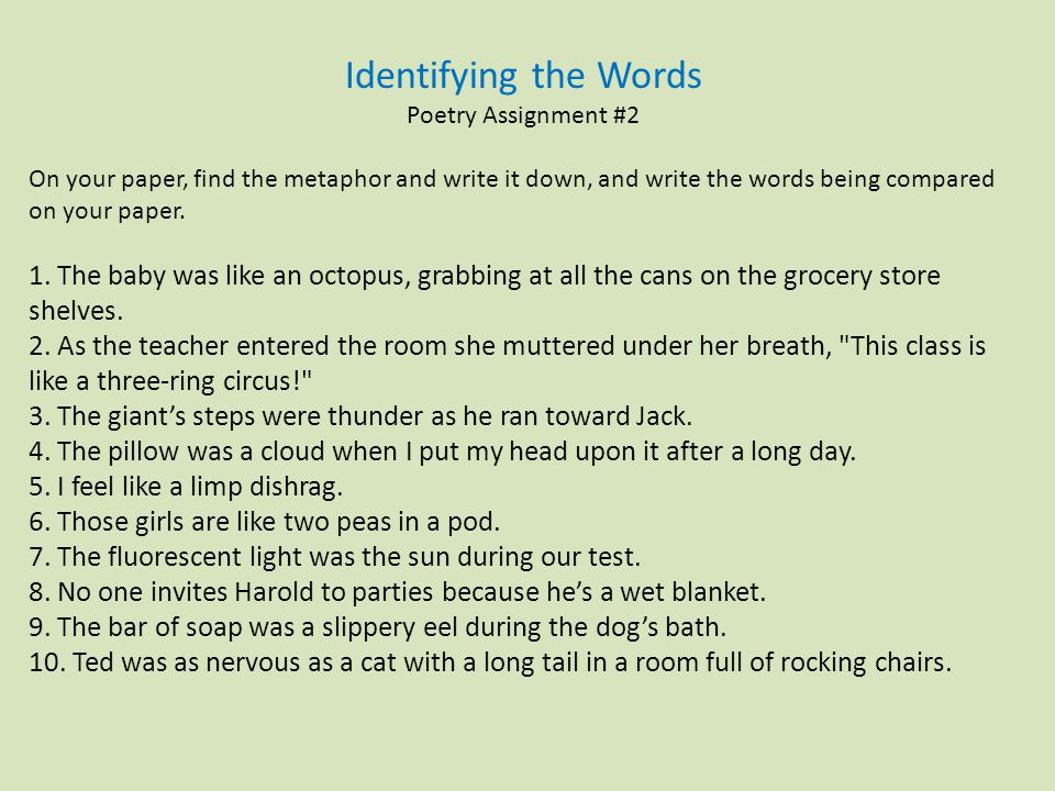 Identifying the Words Poetry Assignment #2. On your paper, find the metaphor and write it down, and write the words being compared on your paper.