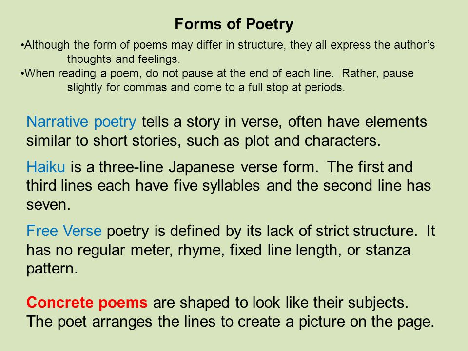 Forms of Poetry Although the form of poems may differ in structure, they all express the author's thoughts and feelings.