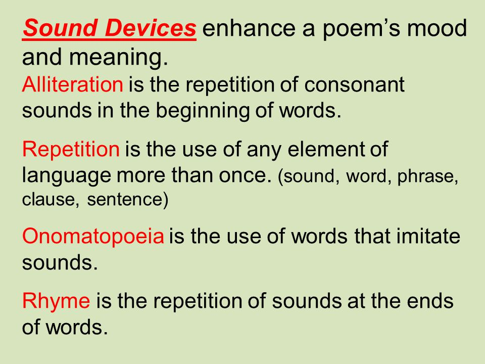 Sound Devices enhance a poem's mood and meaning.