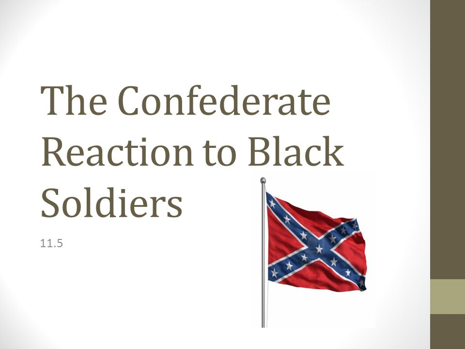 The Confederate Reaction to Black Soldiers