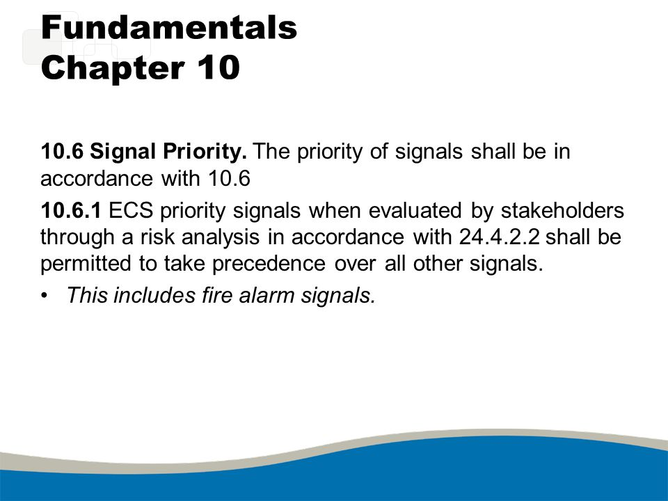 Fundamentals Chapter 10 10.6 Signal Priority. The priority of signals shall be in accordance with 10.6.