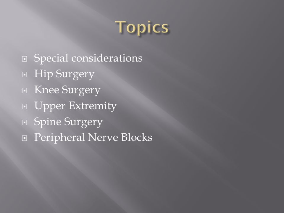 Topics Special considerations Hip Surgery Knee Surgery Upper Extremity