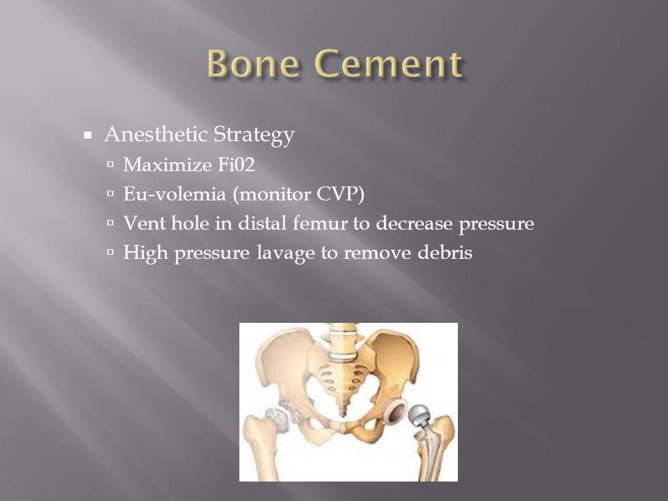 Bone Cement Anesthetic Strategy Maximize Fi02 Eu-volemia (monitor CVP)