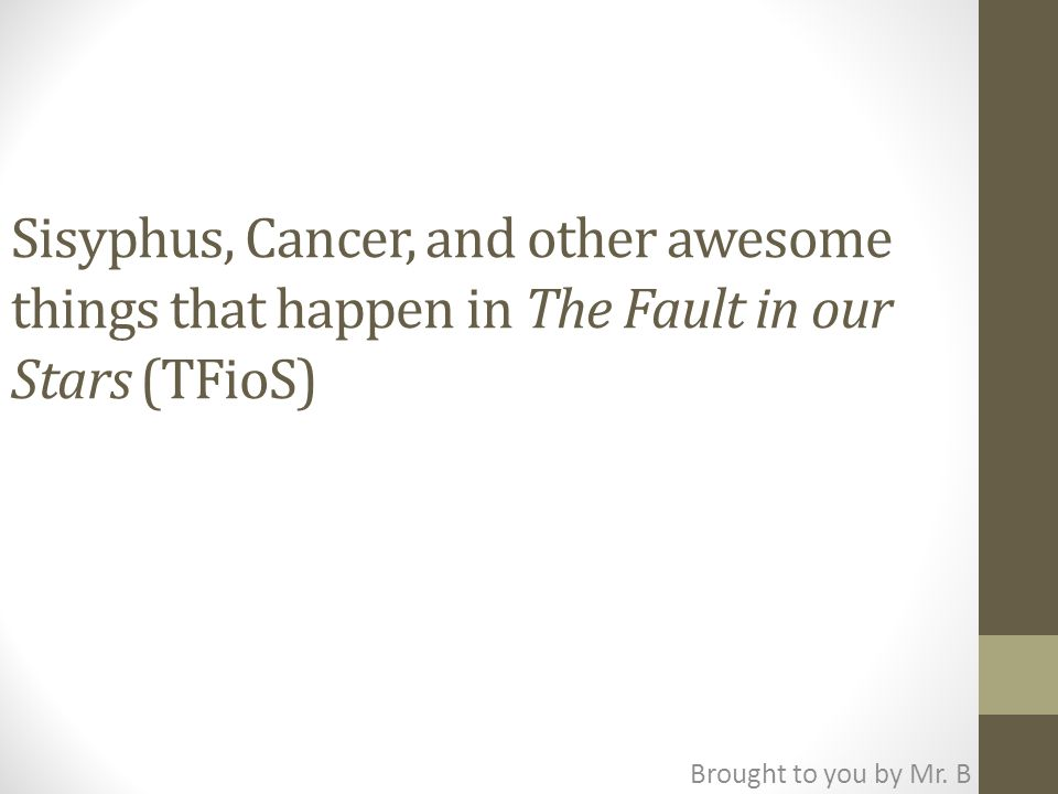 Sisyphus, Cancer, and other awesome things that happen in The Fault in our Stars (TFioS)