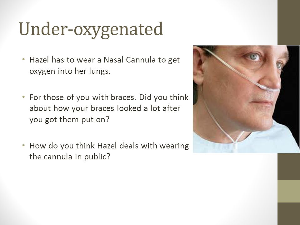 Under-oxygenated Hazel has to wear a Nasal Cannula to get oxygen into her lungs.