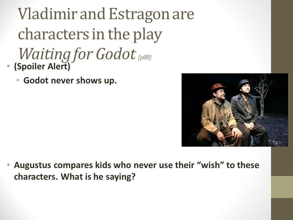 Vladimir and Estragon are characters in the play Waiting for Godot (p88)