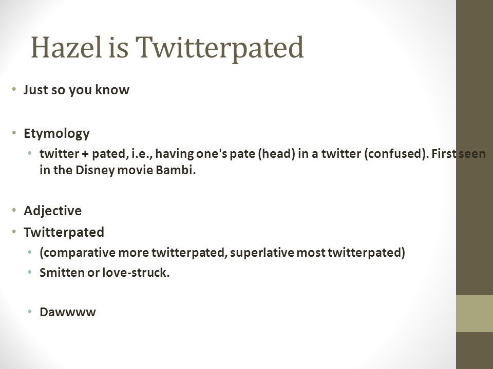 Hazel is Twitterpated Just so you know Etymology Adjective