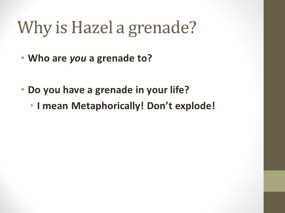 Why is Hazel a grenade Who are you a grenade to