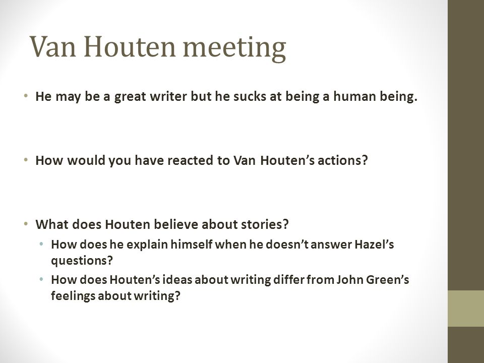 Van Houten meeting He may be a great writer but he sucks at being a human being. How would you have reacted to Van Houten's actions