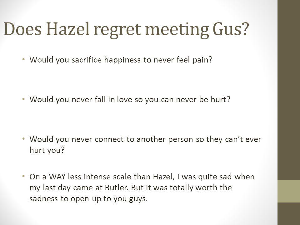 Does Hazel regret meeting Gus