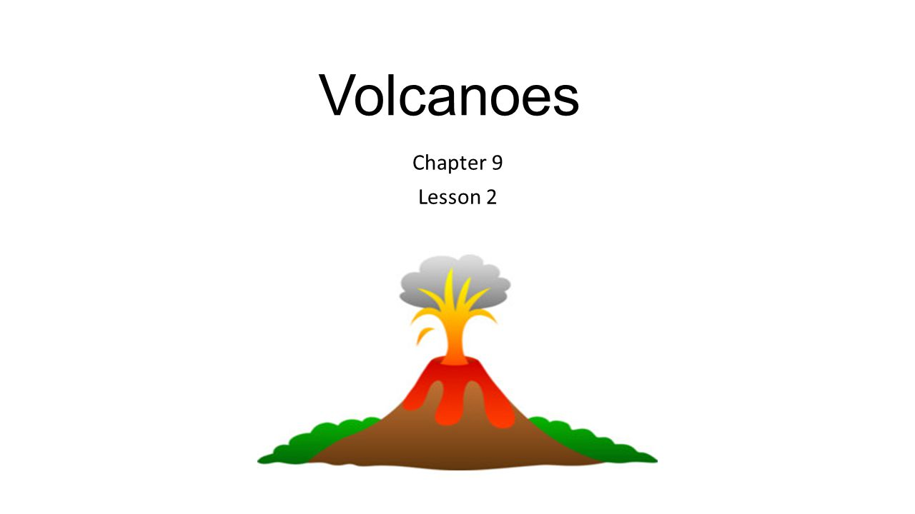Volcanoes Chapter 9 Lesson 2