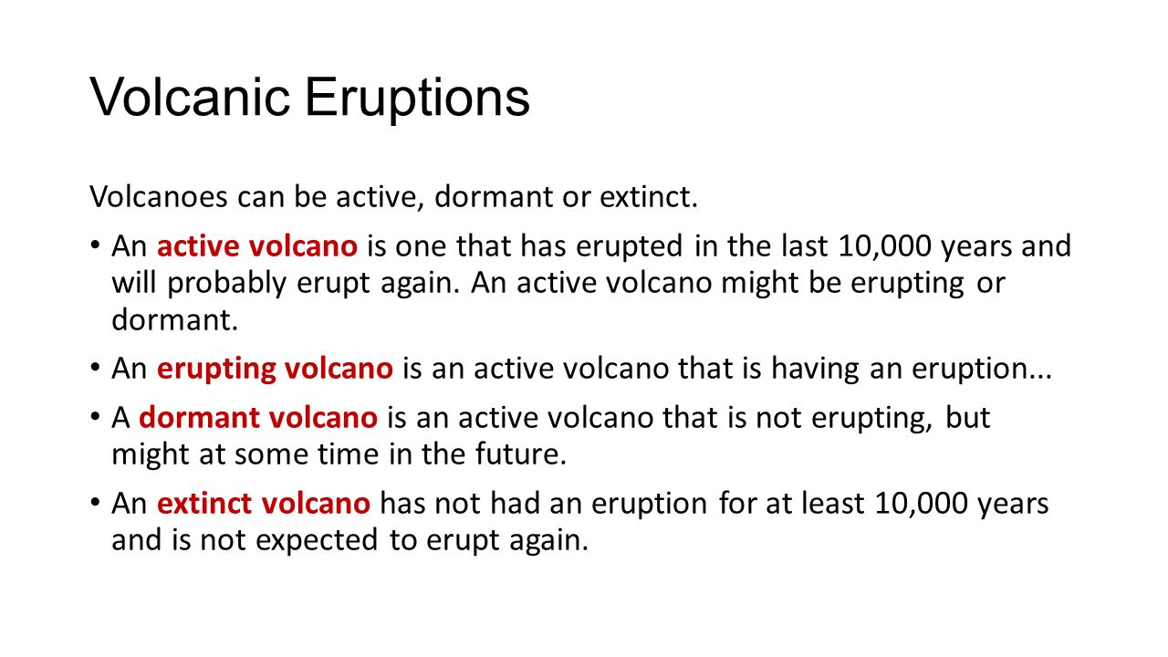 Volcanic Eruptions Volcanoes can be active, dormant or extinct.