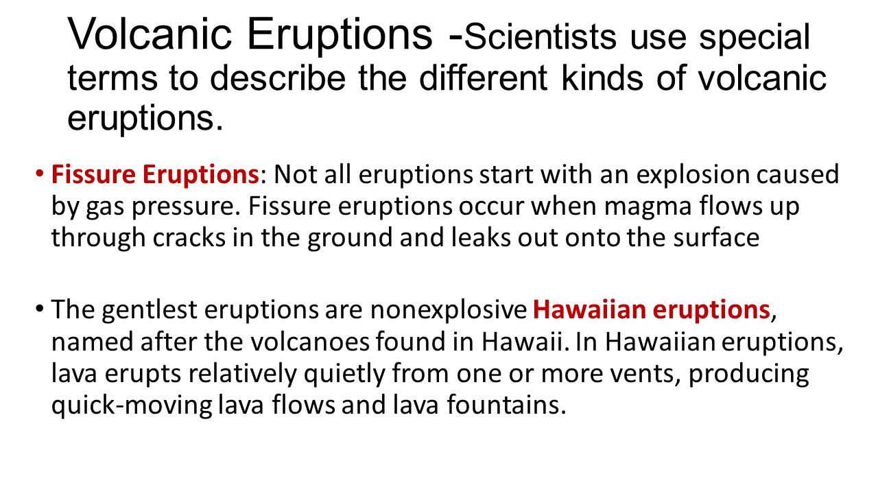 Volcanic Eruptions -Scientists use special terms to describe the different kinds of volcanic eruptions.