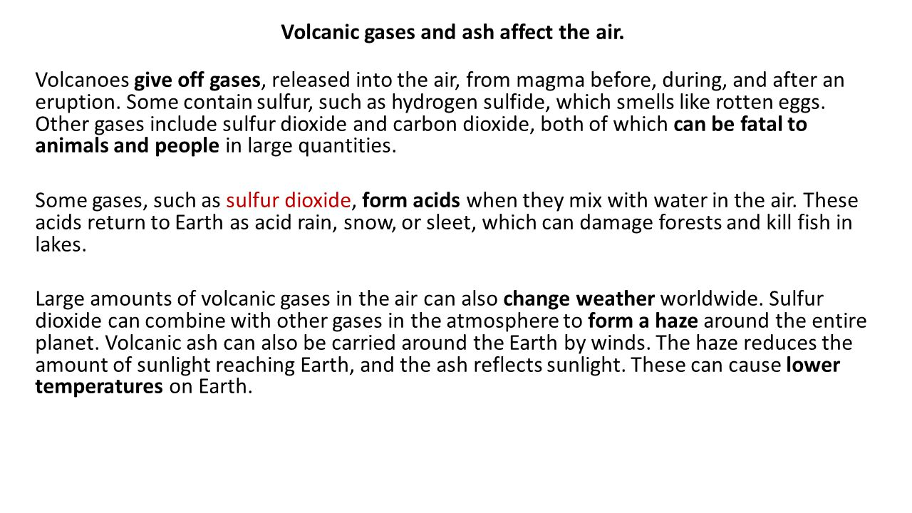 Volcanic gases and ash affect the air.