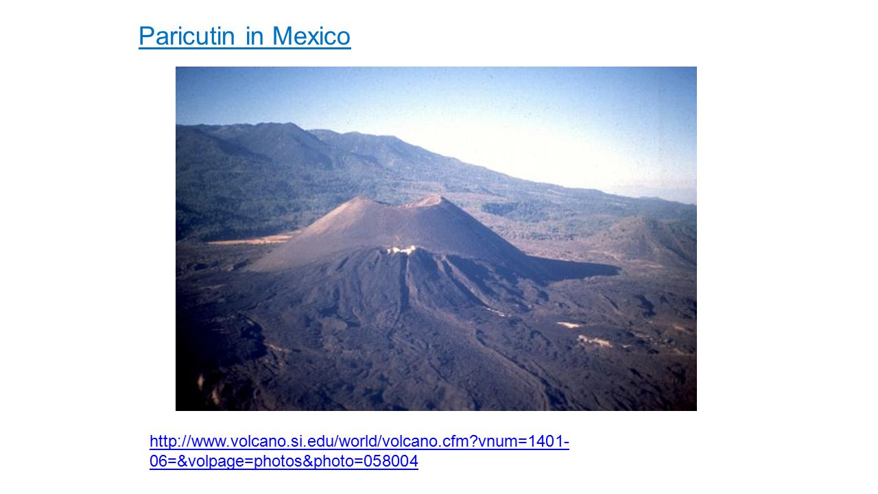 Paricutin in Mexico http://www.volcano.si.edu/world/volcano.cfm vnum=1401-06=&volpage=photos&photo=058004.
