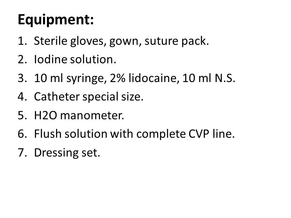Equipment: Sterile gloves, gown, suture pack. Iodine solution.