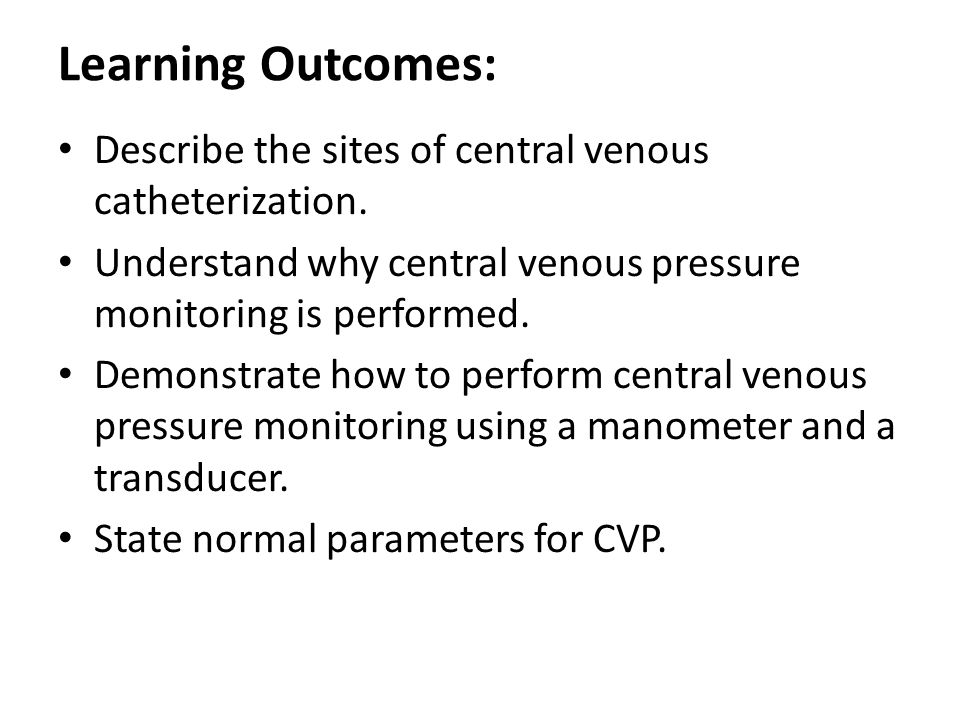 Learning Outcomes: Describe the sites of central venous catheterization. Understand why central venous pressure monitoring is performed.