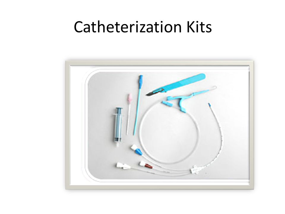 Catheterization Kits Go over kits and demonstrate procedure with students