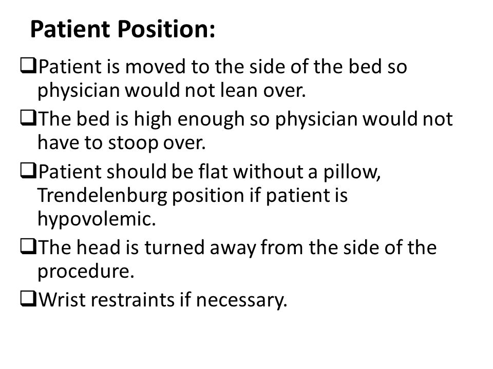 Patient Position: Patient is moved to the side of the bed so physician would not lean over.