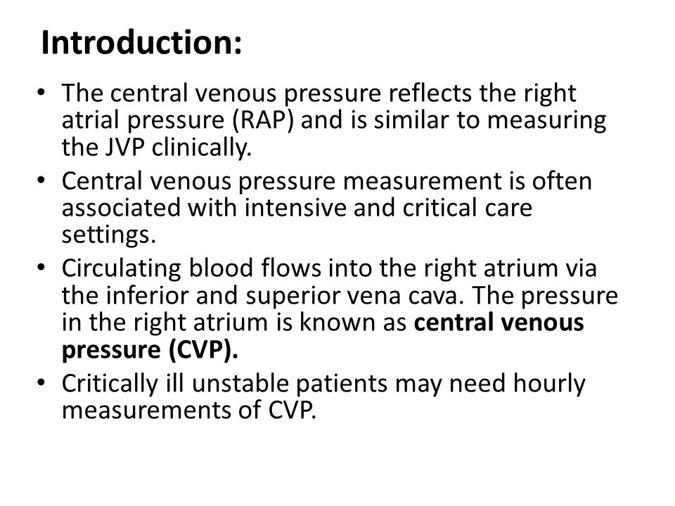 Introduction: The central venous pressure reflects the right atrial pressure (RAP) and is similar to measuring the JVP clinically.