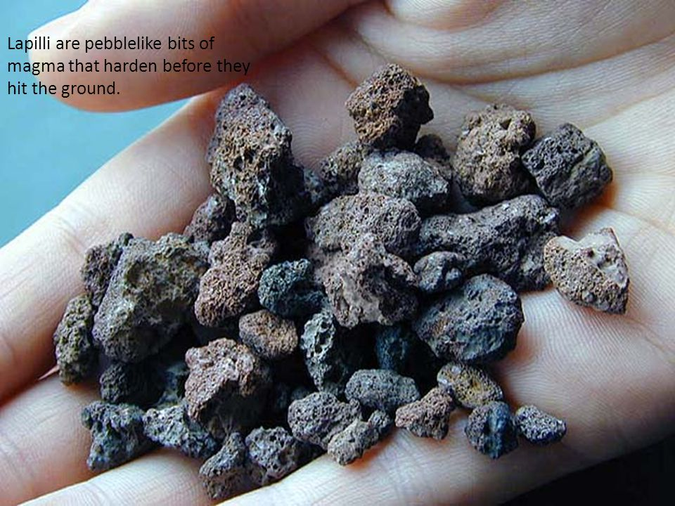 Lapilli are pebblelike bits of magma that harden before they hit the ground.