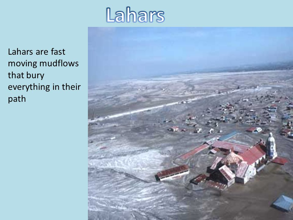 Lahars Lahars are fast moving mudflows that bury everything in their path