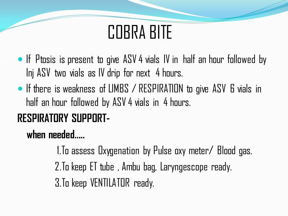 COBRA BITE If Ptosis is present to give ASV 4 vials IV in half an hour followed by Inj ASV two vials as IV drip for next 4 hours.