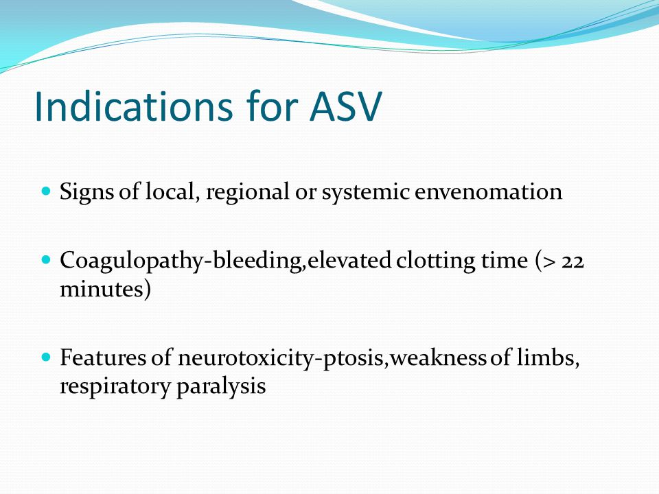 Indications for ASV Signs of local, regional or systemic envenomation