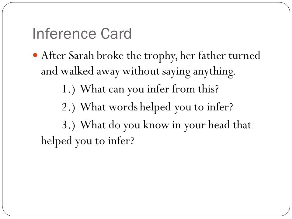 Inference Card After Sarah broke the trophy, her father turned and walked away without saying anything.