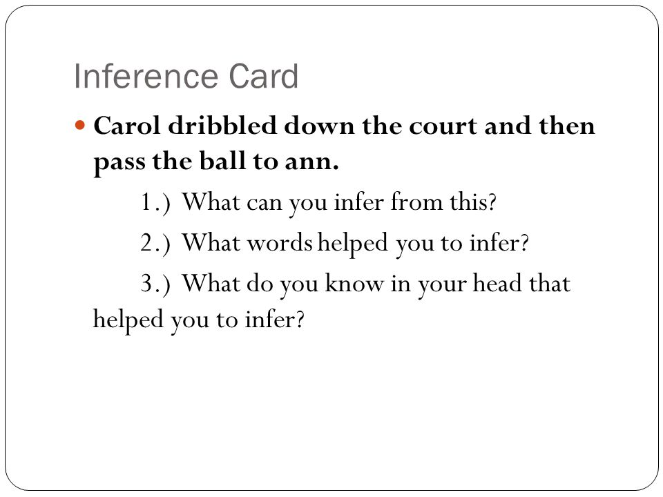 Inference Card Carol dribbled down the court and then pass the ball to ann. 1.) What can you infer from this
