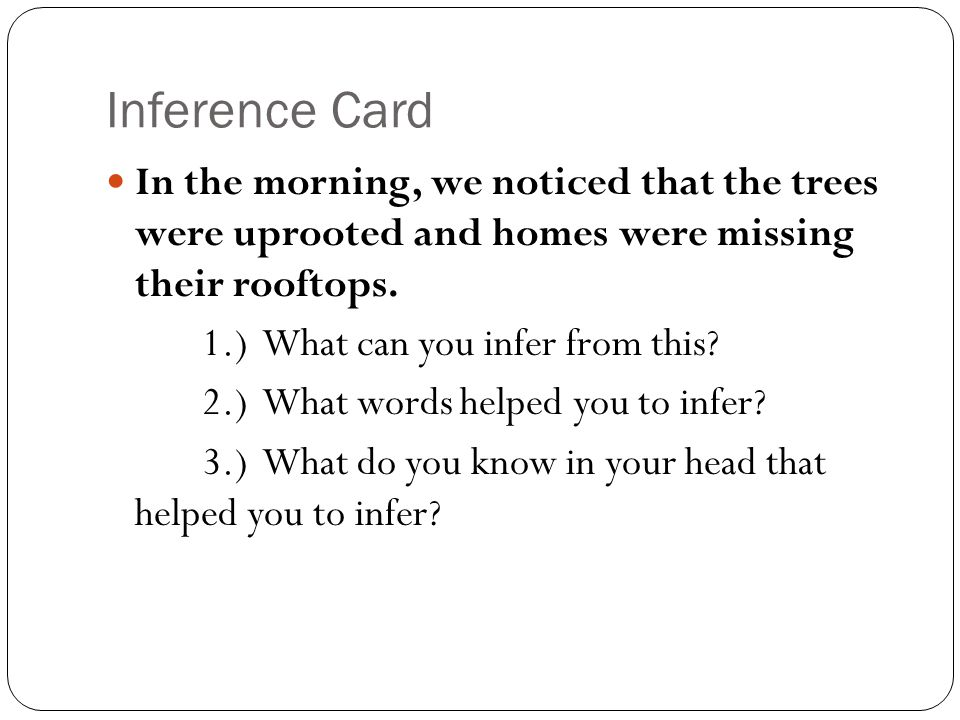 Inference Card In the morning, we noticed that the trees were uprooted and homes were missing their rooftops.